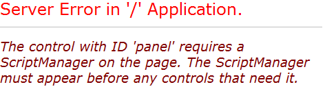 The control with ID 'panel' requires a ScriptManager on the page. The ScriptManager must appear before any controls that need it.